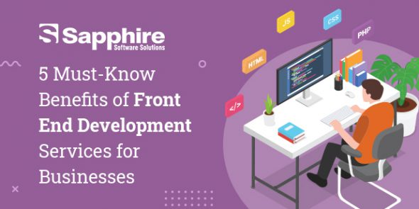 5 Must-Know Benefits of Front End Development Services for Businesses