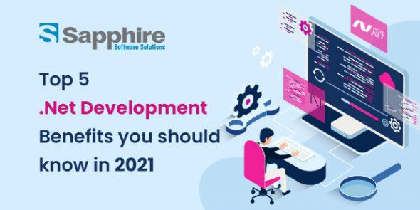Top 5 Dot Net Development Benefits You Should Know In 2021